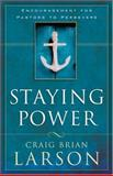 Staying Power : Encouragement for Pastors to Persevere, Larson, Craig Brian, 0801091799