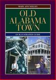 Old Alabama Town : An Illustrated Guide, Neeley, Mary Ann, 0817311793
