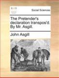 The Pretender's Declaration Transpos'D by Mr Asgill, John Asgill, 1170411797