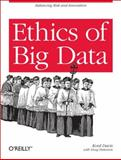 Ethics of Big Data : Balancing Risk and Innovation, Davis, Kord and Patterson, Doug, 1449311792