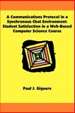 A Communications Protocol in a Synchronous Chat Environment : Student Satisfaction in a Web-Based Computer Science Course, Giguere, Paul J., 1581121792