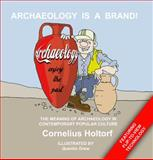 Archeology Is a Brand! : The Meaning of Archaeology in Contemporary Popular Culture, Holtorf, Cornelius, 1598741799