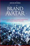 Brand Avatar : Translating Virtual World Branding into Real World Success, Dean, Mesa and De Mesa, Alycia, 0230201792