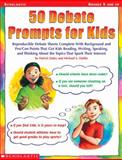 50 Debate Prompts for Kids, Patrick Daley and Michael S. Dahlie, 0439051797