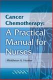 Cancer Chemotherapy : A Practical Manual for Nurses, Hooker, Louise and Middleton, Janice, 1841101796