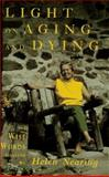 Light on Aging and Dying : Wise Words Selected by Helen Nearing, Nearing, Helen, 0884481794