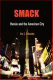 Smack : Heroin and the American City, Schneider, Eric C., 081222180X