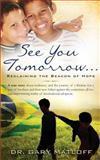 See You Tomorrow ... Reclaiming the Beacon of Hope, Gary Matloff, 0989921808