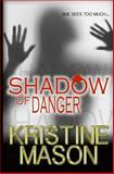 Shadow of Danger (Book One CORE Shadow Trilogy), Kristine Mason, 1490901809