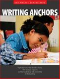 Writing Anchors : Explicit Lessons That Identify Criteria, Offer Strategic Support, and Lead Students to Take Ownership of Their Writing, Wells, Jan and Reid, Janine, 155138180X
