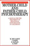 Mother-Child and Father-Child Psychotherapy : A Manual for the Treatment of Relational Disturbances in Childhood, Ben-Aaron, Miriam and Harel, J., 1861561806