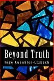 Beyond Truth, Inge Kuenkler- Etzbach, 1453741801