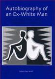 Autobiography of an Ex-White Man : Learning a New Master Narrative for America, Wolff, Robert Paul, 1580461808