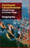 The Unknown Cultural Revolution : Life and Change in a Chinese Village, Han, Dongping, 1583671803