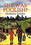 She Was Foolish?, Ifedinma Dimbo, 1477111808