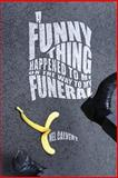 A Funny Thing Happened to Me on the Way to My Funeral, Mel Calvert, 1481141805