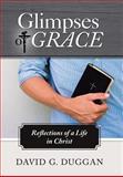 Glimpses of Grace, David G. Duggan, 149081180X