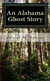 An Alabama Ghost Story, Daniel Reeves, 1495311805