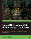 Unreal Development Kit Game Design Cookbook, Thomas Mooney, 1849691800