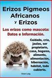 Erizos Pigmeos Africanos y Erizos. Los Erizos Como Mascota, Elliott Lang, 1909151807