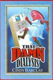 That Damn Dialysis, Cindy Barclay, 0978791800