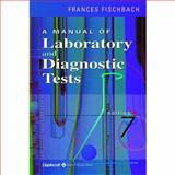 A Manual of Laboratory and Diagnostic Tests, Fischbach, Frances Talaska, 0781741807