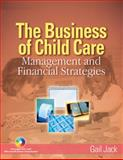 The Business of Child Care : Management and Financial Strategies, Jack, Gail H., 1401851800