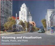 Visioning and Visualization : People, Pixels, and Plans, Kwartler, Michael and Longo, Gianni, 1558441808