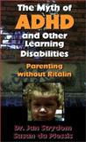 Myth of ADHD and Other Learning Disabilities : Parenting Without Ritalin, Strydom, Jan, 1563841800