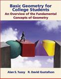 Basic Geometry for College Students : An Overview of the Fundamental Concepts of Geometry, Tussy, Alan S. and Gustafson, R. David, 053439180X