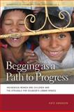 Begging as a Path to Progress : Indigenous Women and Children and the Struggle for Ecuador's Urban Spaces, Swanson, Kate, 0820331805