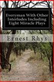 Everyman with Other Interludes Including Eight Miracle Plays, Ernest Rhys, 1497431808