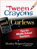 Tween Crayons and Curfews : Tips for Middle School Teachers, Wolpert-Gawron, Heather, 1596671807