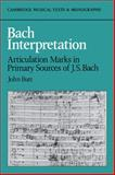 Bach Interpretation : Articulation Marks in Primary Sources of J. S. Bach, Butt, John, 052103180X