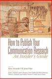 How to Publish Your Communication Research : An Insider's Guide, Potter, W. James, 076192180X