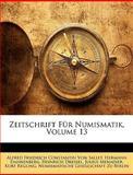 Zeitschrift Für Numismatik, Volume 7, Alfred Friedrich Constantin Von Sallet and Hermann Dannenberg, 1146031807