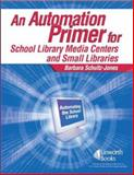 An Automation Primer for School Library Media Centers 9781586831806