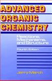 Advanced Organic Chemistry : Reactions, Mechanisms, and Structures, March, Jerry, 0471601802