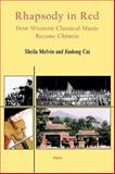 Rhapsody in Red : How Classical Music Became Chinese, Melvin, Sheila and Cai, Jindong, 0875861806