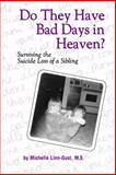 Do They Have Bad Days in Heaven? : Surviving the Suicide Loss of a Sibling, Linn-Gust, Michelle, 0972331808