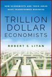 The Trillion Dollar Economists, Litan, Robert, 1118781805
