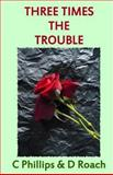 Three Times the Trouble, C. Phillips, 1481191802