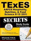 TExES (201) AAFCS Hospitality, Nutrition, and Food Science 8-12 Exam Secrets Study Guide : TExES Test Review for the Texas Examinations of Educator Standards, TExES Exam Secrets Test Prep Team, 1627331808