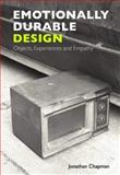 Emotionally Durable Design : Objects, Experiences and Empathy, Chapman, Jonathan and Cairncross, Sandy, 1844071804