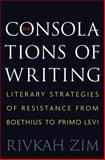 The Consolations of Writing : Literary Strategies of Resistance from Boethius to Primo Levi, Zim, Rivkah, 0691161801