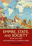 Empire, State, and Society : Britain since 1830, Bronstein, Jamie L. and Harris, Andrew T., 140518180X