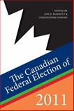 The Canadian Federal Election Of 2011, Jon H. Pammett and Christopher Dornan, 1459701801