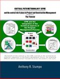 Critical Path Methodology (CPM) and the Central Role It Plays in Project and Construction Management - the Tutorial, Anthony Stumpo, 1499541805