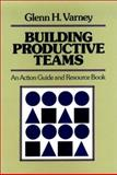 Building Productive Teams : An Action Guide and Resource Book, Varney, Glenn H., 1555421806