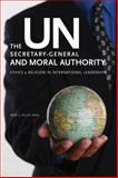 The un Secretary-General and Moral Authority : Ethics and Religion in International Leadership, Kille, Kent J., 1589011805